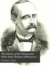 The History of the Democratic Party from Thomas Jefferson to Grover Cleveland: Lives of Cleveland and Stevenson