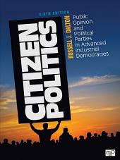 Citizen Politics: Public Opinion and Political Parties in Advanced Industrial Democracies, Edition 6