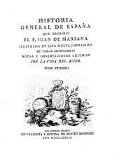 Historia General De Espana Que Escribio El P. Juan De Mariana Illustrada En Esta Nueva Impresion De Tablas Cronologicas Notas Y Observaciones Criticas: Volumen 1