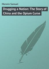 Drugging a Nation: The Story of China and the Opium Curse