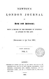 The London journal of arts and sciences (and repertory of patent inventions) [afterw.] Newton's London journal of arts and sciences