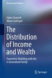 The Distribution of Income and Wealth: Parametric Modeling with the κ-Generalized Family