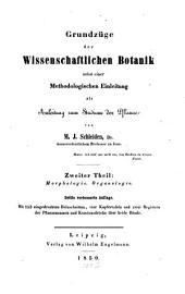 Grundzüge der Wissenschaftlichen Botanik nebst einer Methodologischen Einleitung als Anleitung zum Studium der Pflanze: Morphologie. Organologie, Band 2