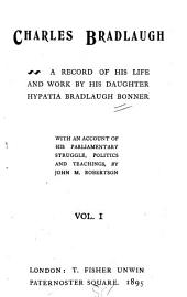 Charles Bradlaugh: A Record of His Life and Work, Volume 1