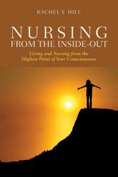 Nursing From The Inside Out Living And Nursing From The Highest Point Of Your Consciousness Book PDF