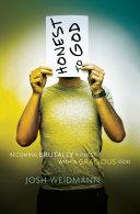 Honest to God SAMPLER: Becoming Brutally Honest with a Gracious God by Josh Michael. Weidmann