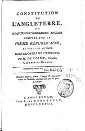 Constitution de l'Angleterre ou état du gouvernement anglois comparé avec la forme républicaine et avec les autres monarchies de l'Europe