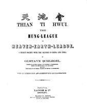 Thian Ti Hwui: The Hung-league, Or Heaven-earth-league, a Secret Society with the Chinese in China and India