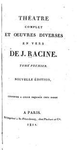 Théâtre complet et oeuvres diverses en vers de J. Racine: Volume1