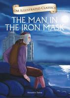 The Man in the Iron Mask   Om Illustrated Classics PDF