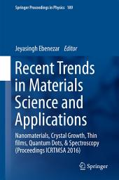 Recent Trends in Materials Science and Applications: Nanomaterials, Crystal Growth, Thin films, Quantum Dots, & Spectroscopy (Proceedings ICRTMSA 2016)