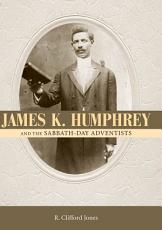 James K. Humphrey and the Sabbath-Day Adventists