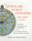 The Astrolabe World Ephemeris  2001 2050 at Noon PDF