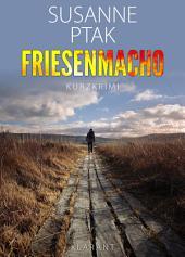 Friesenmacho. Kurz - Ostfrieslandkrimi.