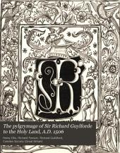 The Pylgrymage of Sir Richard Guylforde to the Holy Land, A.D. 1506: From a Copy Believed to be Unique, from the Press of Richard Pynson