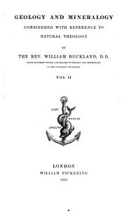 The Bridgewater Treatises on the Power  Wisdom and Goodness of God  as Manifested in the Creation  Treatise I VIII   Geology and mineralogy considerd with refernce to natural theology  by William Buckland  2d ed PDF