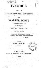 Ivanhoe ossia Il ritorno del crociato di Walter Scott. Volgarizzato dal professore Gaetano Barbieri con sue note: Tomo 4, Volume 4