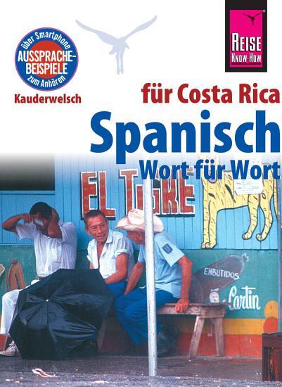 Spanisch f  r Costa Rica   Wort f  r Wort  Kauderwelsch Sprachf  hrer von Reise Know How PDF