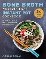 Bone Broth Miracle Diet Instant Pot Cookbook
