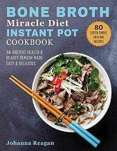 Bone Broth Miracle Diet Instant Pot Cookbook Book