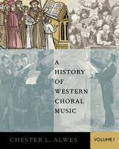 A History of Western Choral Music: Volume 1