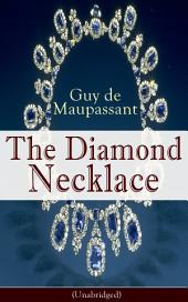 The Diamond Necklace (Unabridged): From one of the greatest French writers, widely regarded as the 'Father of Short Story' writing, who had influenced Tolstoy, W. Somerset Maugham, O. Henry, Anton Chekhov and Henry James