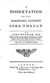 A Dissertation on the Malignant, Ulcerous Sore-throat
