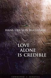 Love Alone is Credible