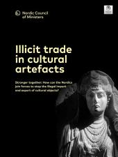 Illicit trade in cultural artefacts: Stronger together: How can the Nordics join forces to stop the illegal import and export of cultural objects?