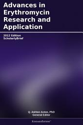 Advances in Erythromycin Research and Application: 2012 Edition: ScholarlyBrief