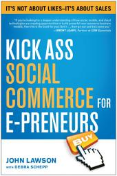 Kick Ass Social Commerce for E-preneurs: It s Not About Likes--It s About Sales