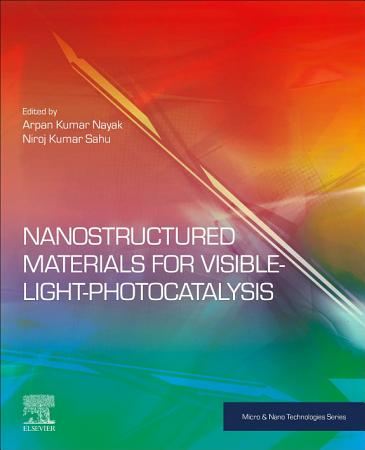Nanostructured Materials for Visible Light Photocatalysis PDF