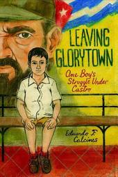 Leaving Glorytown: One Boy's Struggle Under Castro