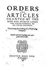 Orders and articles granted by the high and mightie lords the States general of the United Provinces, Concerning the erecting of a West India Companie: Together with the Priuiledges and rights giuen unto the same. [
