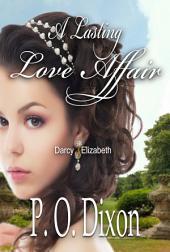 A Lasting Love Affair: Darcy and Elizabeth (A Pride and Prejudice Variation)