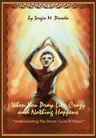 When You Pray Like Crazy and Nothing Happens PDF