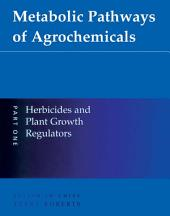Metabolic Pathways of Agrochemicals: Part 1: Herbicides and Plant Growth Regulators