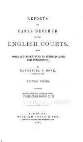Reports of Cases Decided by the English Courts: With Notes and References to Kindred Cases and Authorities, Volume 28