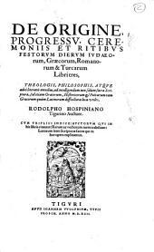 De origine progressu, ceremoniis et ritibus festorum dierum Iudaeorum, Graecorum... Rodolpho Hospiniano Tigurino auctore