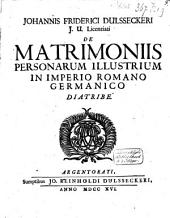 De matrimoniis personarum illustr. in imperio Romano Germanico Diatribe