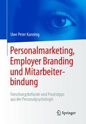 Personalmarketing, Employer Branding und Mitarbeiterbindung: Forschungsbefunde und Praxistipps aus der Personalpsychologie