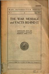 The War Message and Facts Behind it: Annotated Text of President Wilson's Message, April 2, 1917