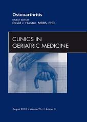 Osteoarthritis, An Issue of Clinics in Geriatric Medicine - E-Book