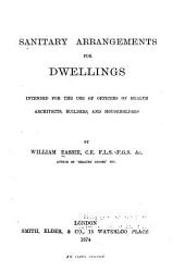Sanitary Arrangements for Dwellings: Intended for the Use of Officers of Health, Architects, Builders, and Householders