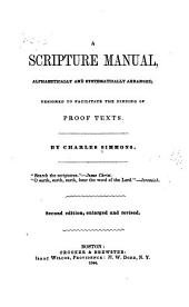 A Scripture Manual: Alphabetically and Systematically Arranged : Designed to Facilitate the Finding of Proof Texts