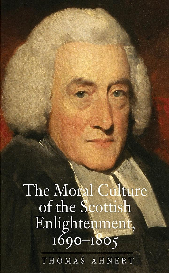 The Moral Culture of the Scottish Enlightenment, 1690-1805