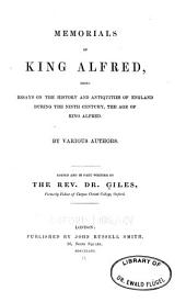 Memorials of King Alfred: Being Essays on the History and Antiquities of England During the Ninth Century, the Age of King Alfred