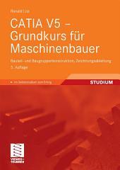 CATIA V5 - Grundkurs für Maschinenbauer: Bauteil- und Baugruppenkonstruktion, Zeichnungsableitung, Ausgabe 5