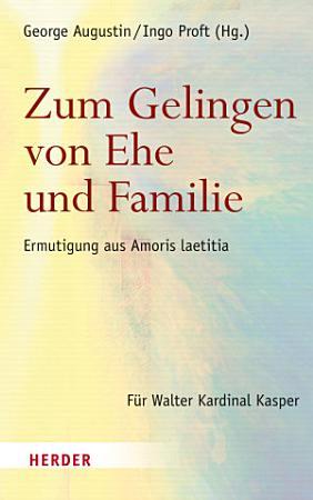 Zum Gelingen von Ehe und Familie PDF