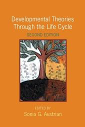 Developmental Theories Through the Life Cycle: Edition 2